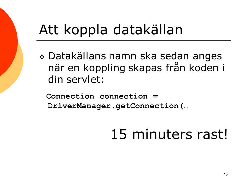 Att koppla datakällan Datakällans namn ska sedan anges när en koppling skapas från koden i din servlet: