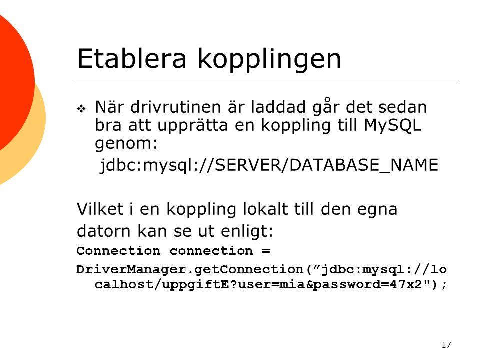 Etablera kopplingen När drivrutinen är laddad går det sedan bra att upprätta en koppling till MySQL genom: