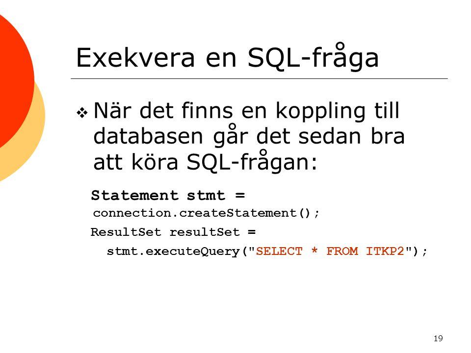 Exekvera en SQL-fråga När det finns en koppling till databasen går det sedan bra att köra SQL-frågan: