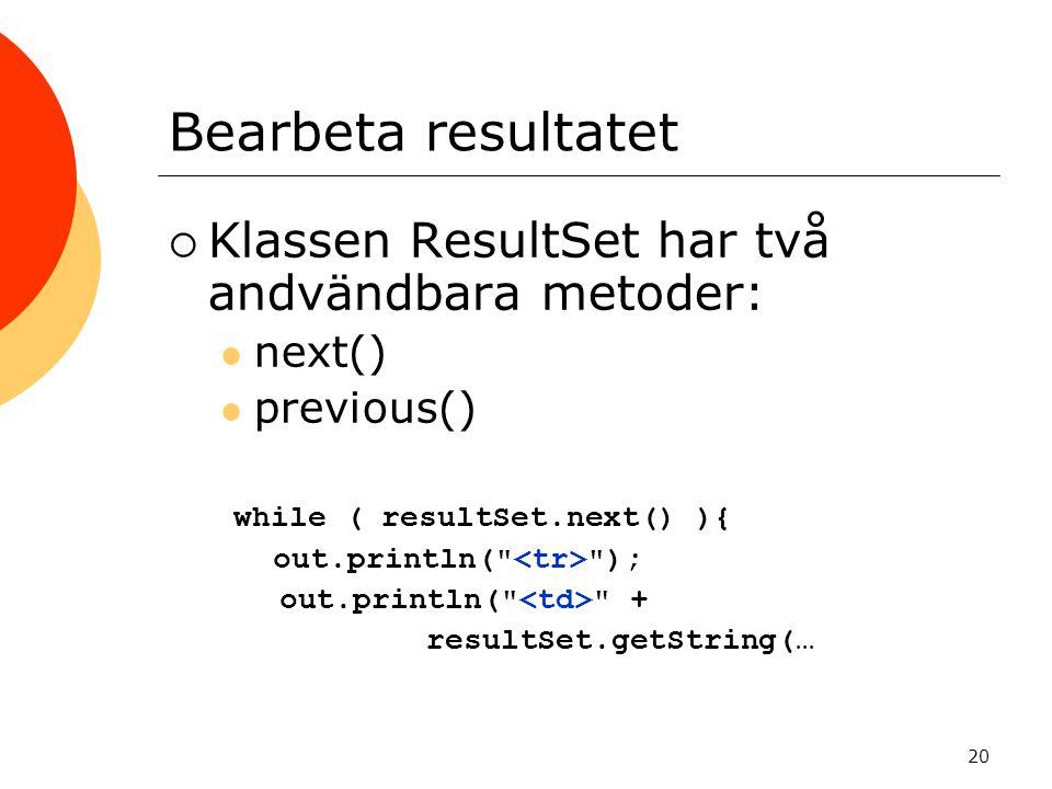 Bearbeta resultatet Klassen ResultSet har två andvändbara metoder: