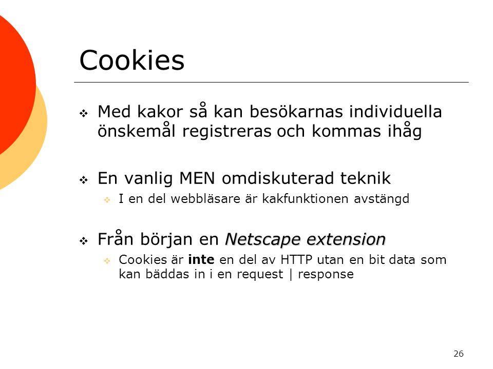 Cookies Med kakor så kan besökarnas individuella önskemål registreras och kommas ihåg. En vanlig MEN omdiskuterad teknik.