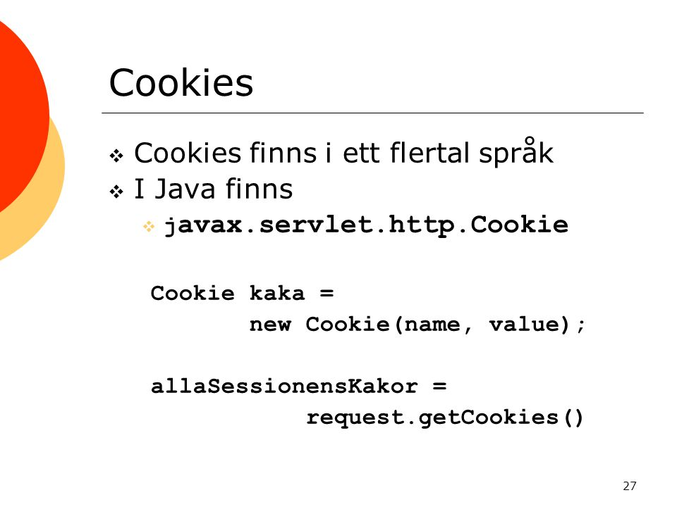 Cookies Cookies finns i ett flertal språk I Java finns
