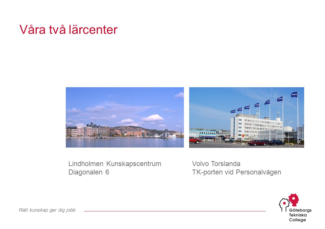 Våra två lärcenter Lindholmen Kunskapscentrum Diagonalen 6