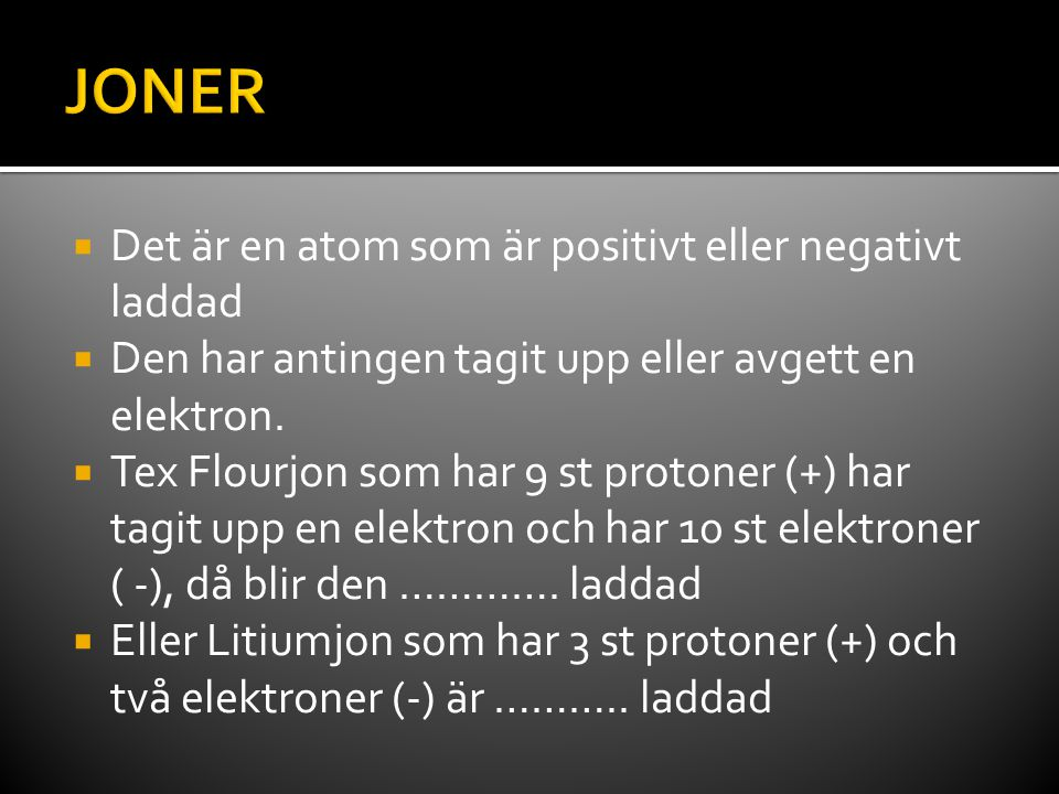 JONER Det är en atom som är positivt eller negativt laddad
