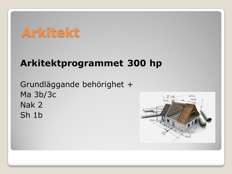 Arkitekt Arkitektprogrammet 300 hp Grundläggande behörighet + Ma 3b/3c
