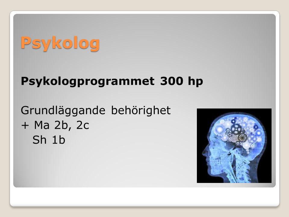 Psykolog Psykologprogrammet 300 hp Grundläggande behörighet + Ma 2b, 2c Sh 1b