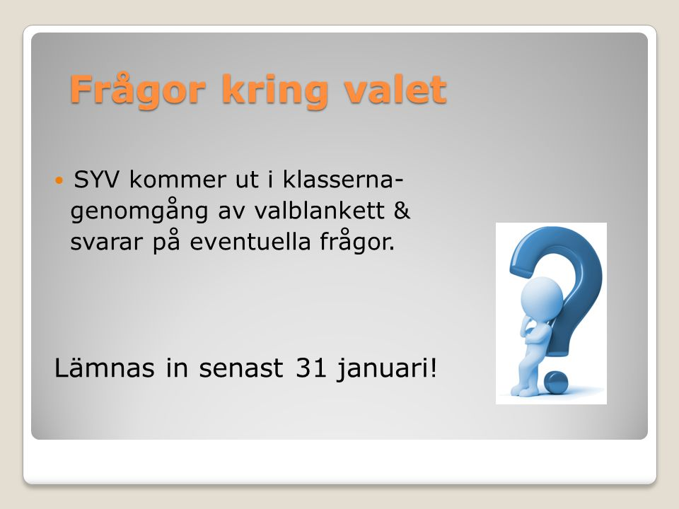 Frågor kring valet Lämnas in senast 31 januari!