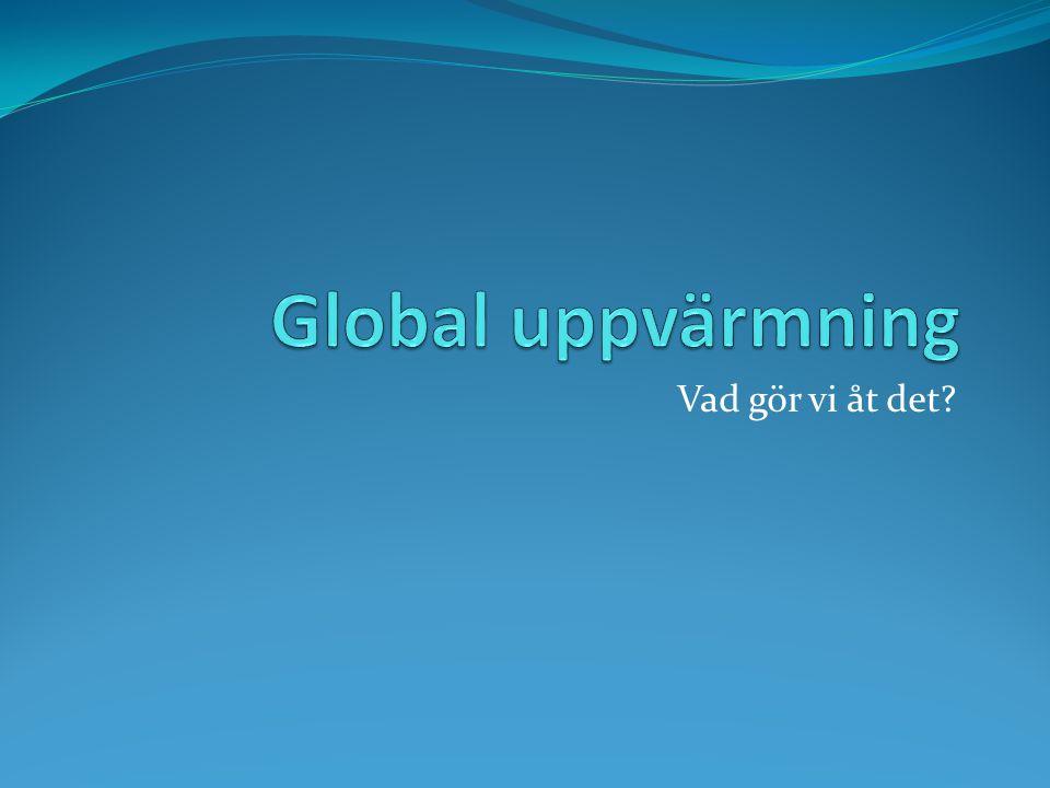Global uppvärmning Vad gör vi åt det