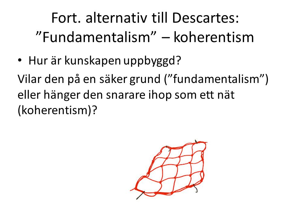 Fort. alternativ till Descartes: Fundamentalism – koherentism