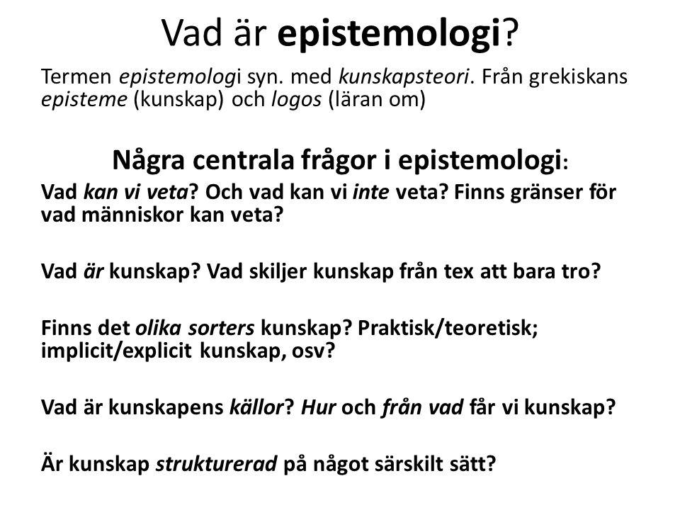 Några centrala frågor i epistemologi:
