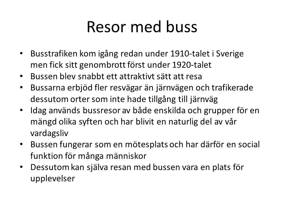 Resor med buss Busstrafiken kom igång redan under 1910-talet i Sverige men fick sitt genombrott först under 1920-talet.