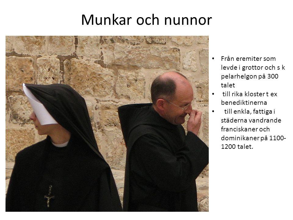 Munkar och nunnor Från eremiter som levde i grottor och s k pelarhelgon på 300 talet. till rika kloster t ex benediktinerna.