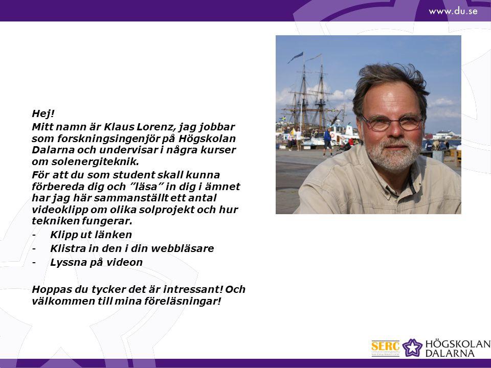 Hej! Mitt namn är Klaus Lorenz, jag jobbar som forskningsingenjör på Högskolan Dalarna och undervisar i några kurser om solenergiteknik.