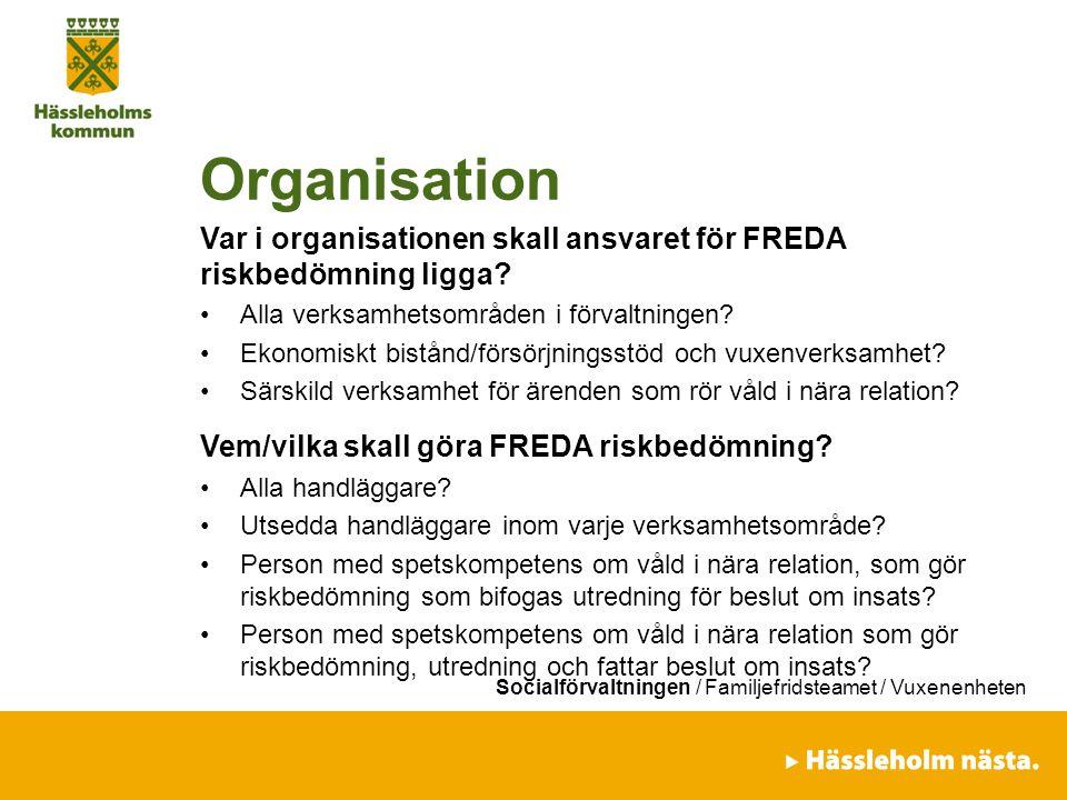 Organisation Var i organisationen skall ansvaret för FREDA riskbedömning ligga Alla verksamhetsområden i förvaltningen