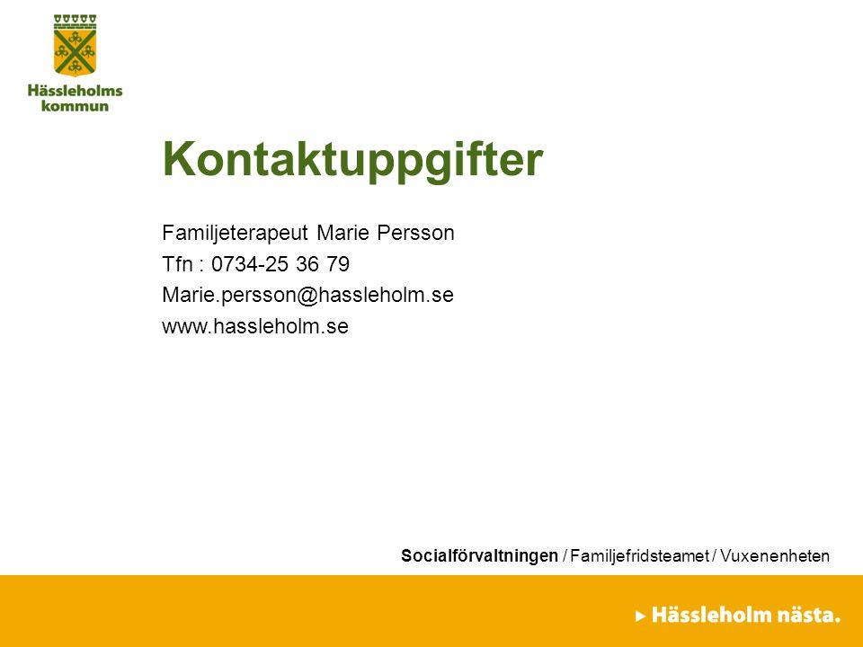 Kontaktuppgifter Familjeterapeut Marie Persson Tfn : 0734-25 36 79 Marie.persson@hassleholm.se www.hassleholm.se