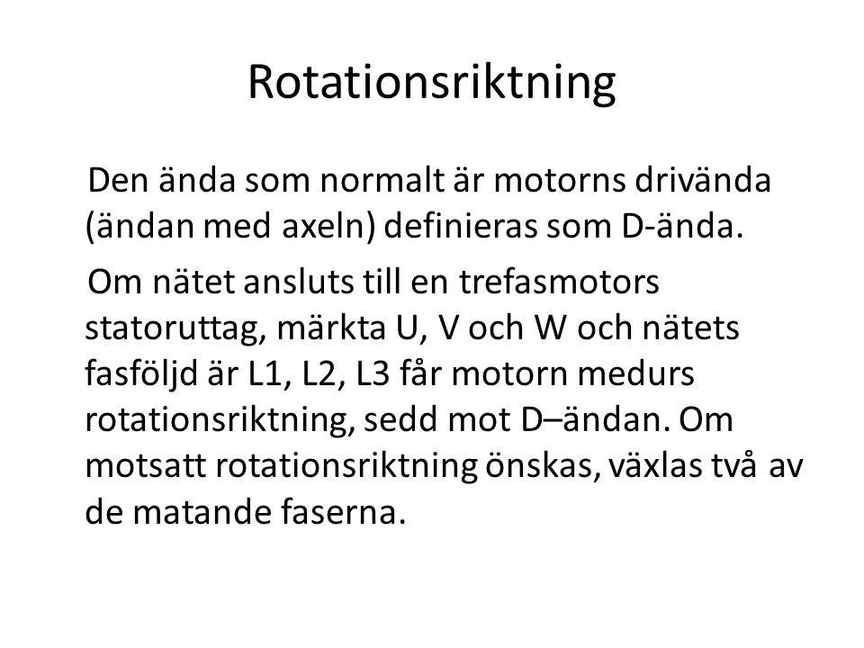 Rotationsriktning Den ända som normalt är motorns drivända (ändan med axeln) definieras som D‑ända.