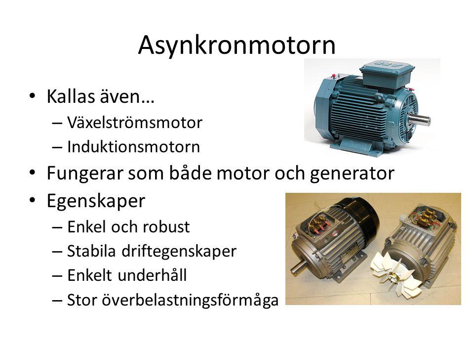 Asynkronmotorn Kallas även… Fungerar som både motor och generator