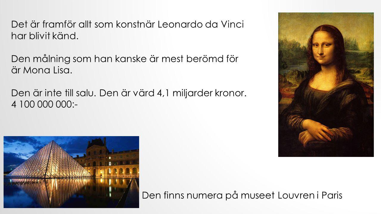 Det är framför allt som konstnär Leonardo da Vinci har blivit känd.