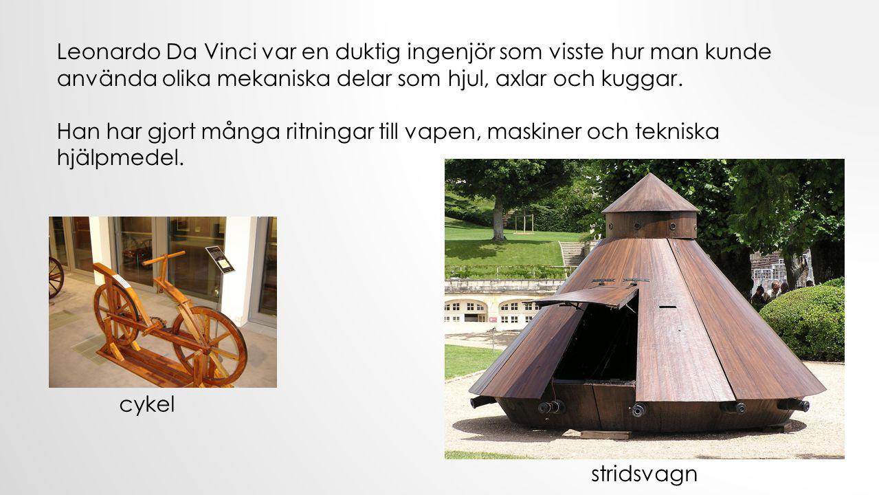 Leonardo Da Vinci var en duktig ingenjör som visste hur man kunde använda olika mekaniska delar som hjul, axlar och kuggar.