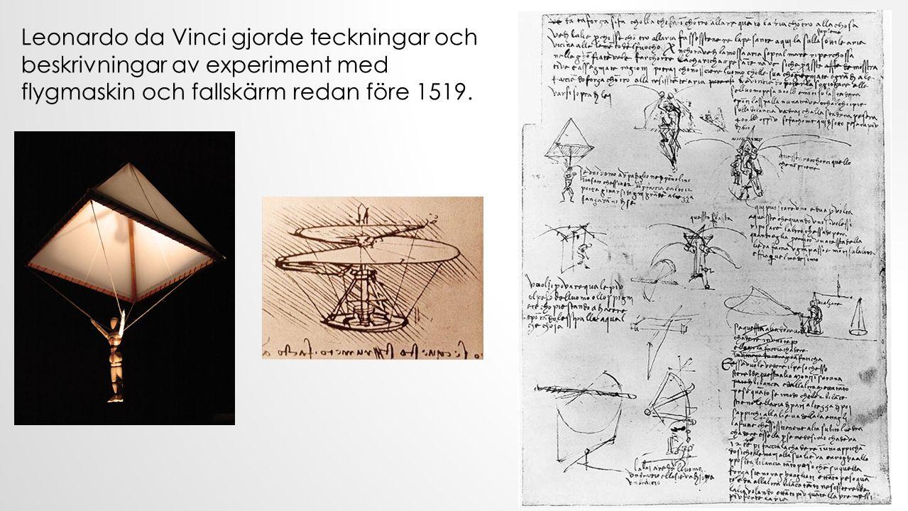 Leonardo da Vinci gjorde teckningar och beskrivningar av experiment med flygmaskin och fallskärm redan före 1519.