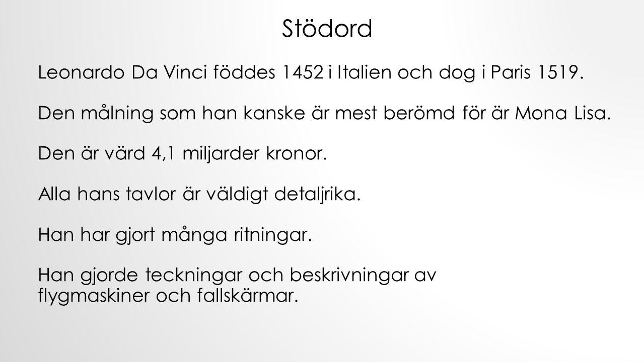 Stödord Leonardo Da Vinci föddes 1452 i Italien och dog i Paris 1519.