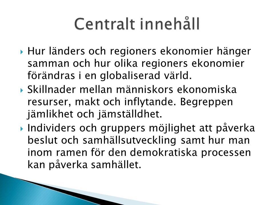 Centralt innehåll Hur länders och regioners ekonomier hänger samman och hur olika regioners ekonomier förändras i en globaliserad värld.