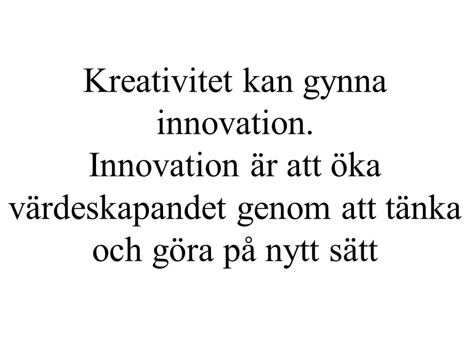 Kreativitet kan gynna innovation.