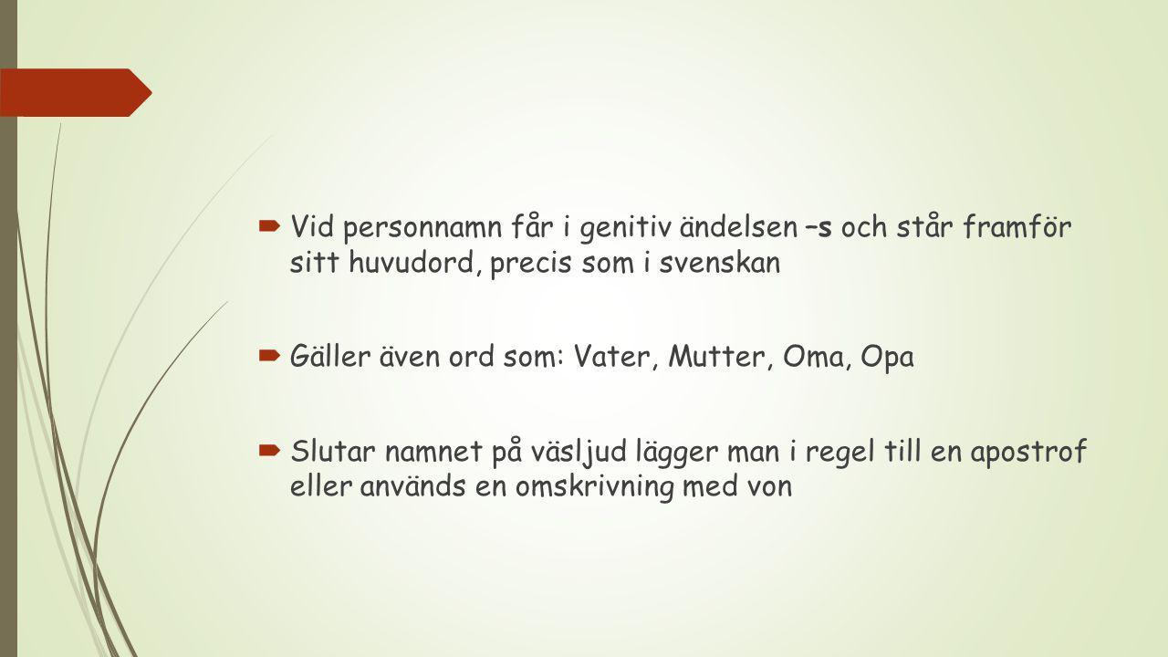 Vid personnamn får i genitiv ändelsen –s och står framför sitt huvudord, precis som i svenskan