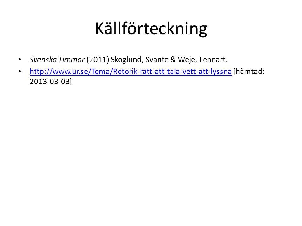 Källförteckning Svenska Timmar (2011) Skoglund, Svante & Weje, Lennart.