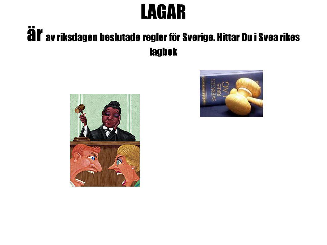 LAGAR är av riksdagen beslutade regler för Sverige