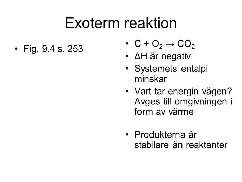 Exoterm reaktion C + O2 → CO2 ΔH är negativ Systemets entalpi minskar