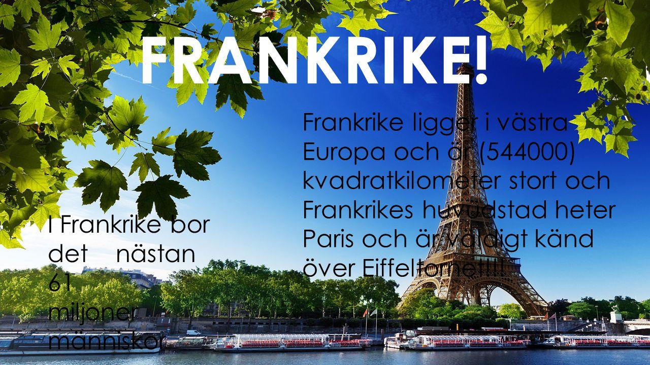 FRANKRIKE! Frankrike ligger i västra Europa och är (544000) kvadratkilometer stort och Frankrikes huvudstad heter.