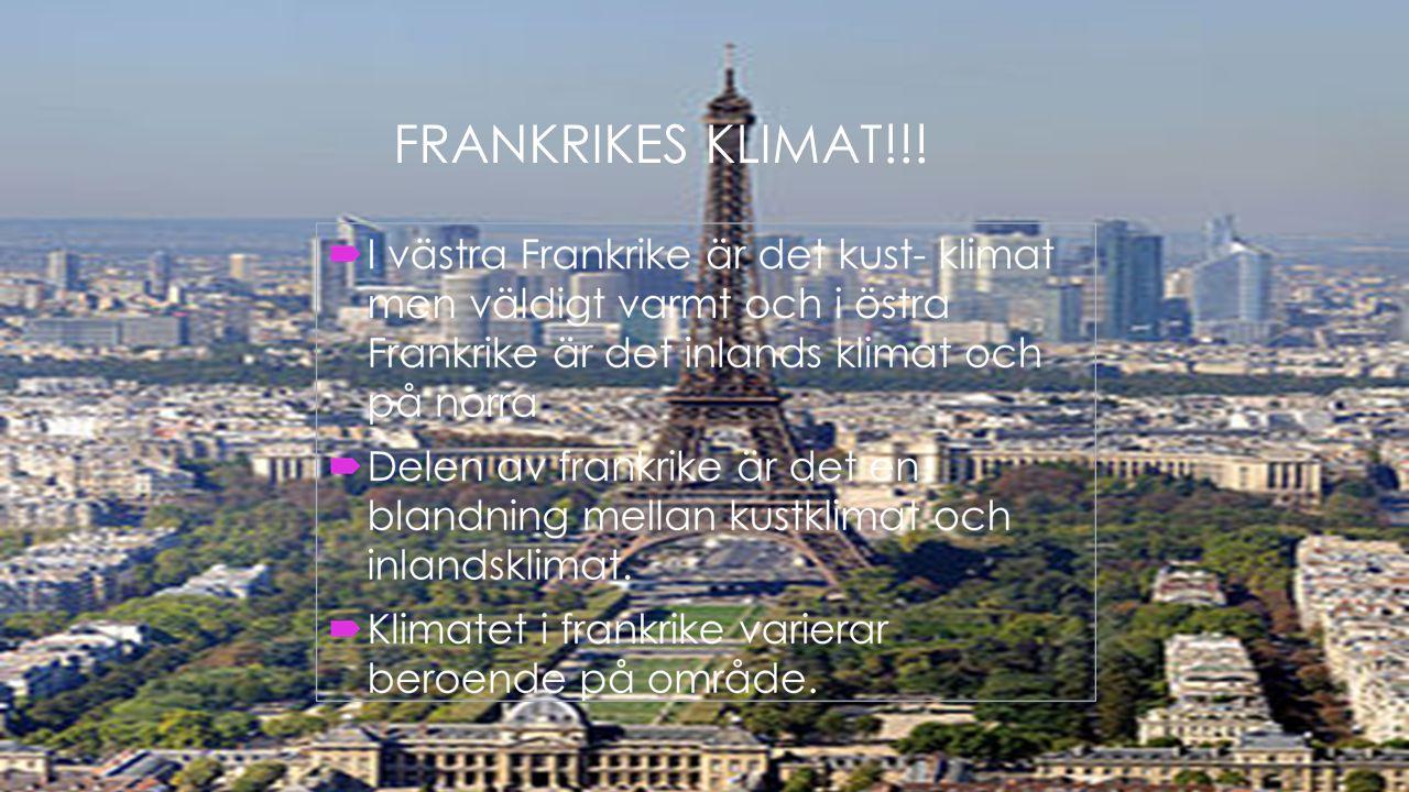 FRANKRIKES KLIMAT!!! I västra Frankrike är det kust- klimat men väldigt varmt och i östra Frankrike är det inlands klimat och på norra.