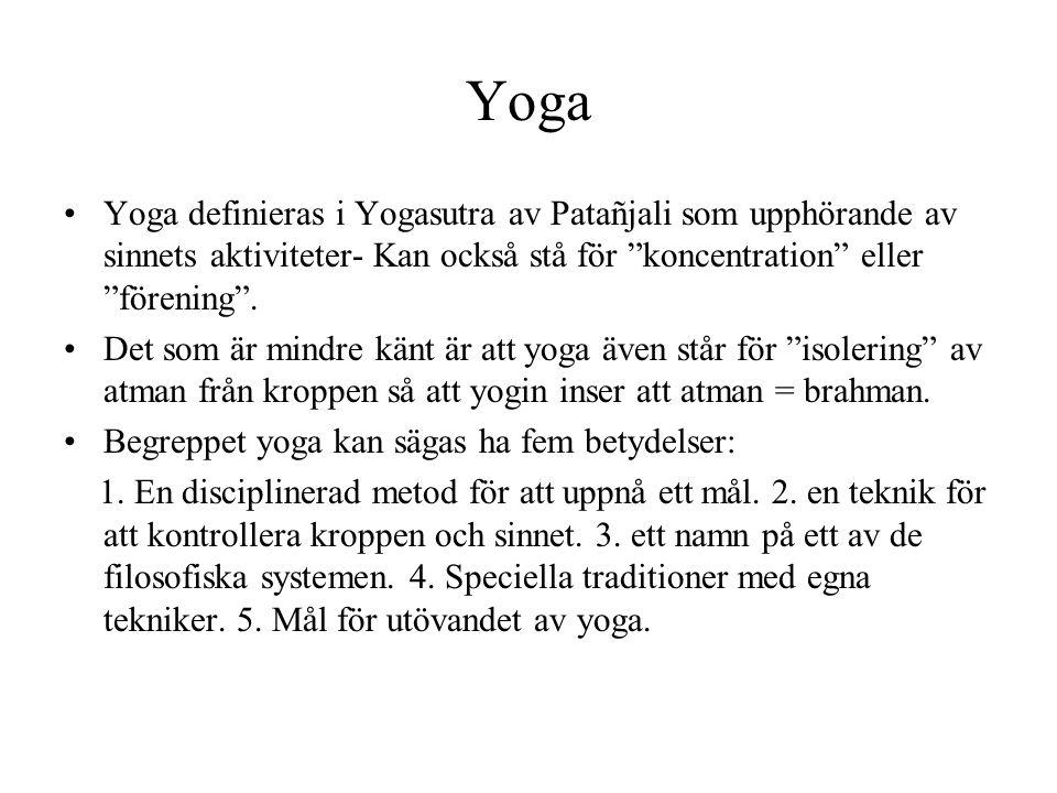 Yoga Yoga definieras i Yogasutra av Patañjali som upphörande av sinnets aktiviteter- Kan också stå för koncentration eller förening .