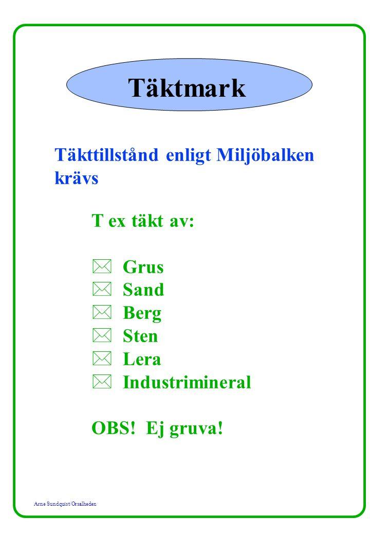 Täktmark Täkttillstånd enligt Miljöbalken krävs T ex täkt av: Grus
