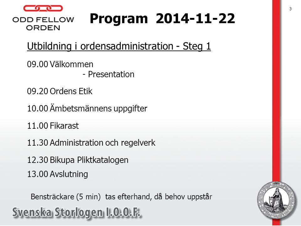 Program 2014-11-22 Utbildning i ordensadministration - Steg 1. 09.00 Välkommen - Presentation.