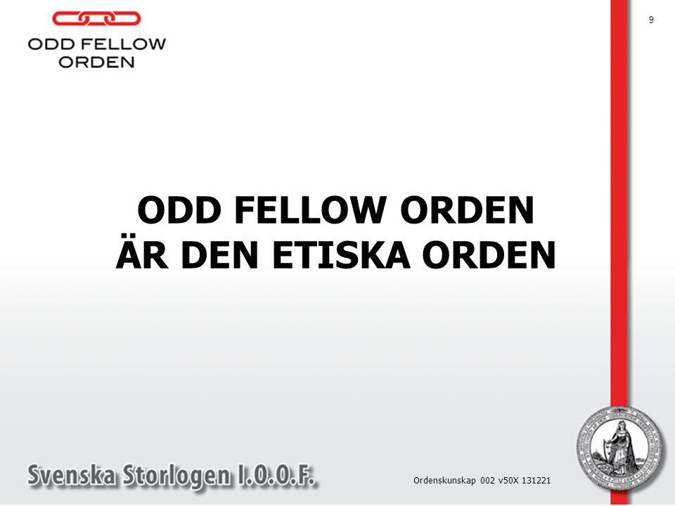 ODD FELLOW ORDEN ÄR DEN ETISKA ORDEN