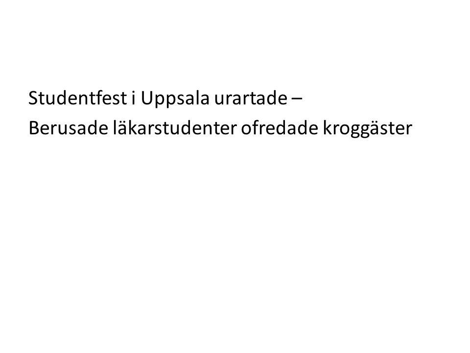 Studentfest i Uppsala urartade – Berusade läkarstudenter ofredade kroggäster