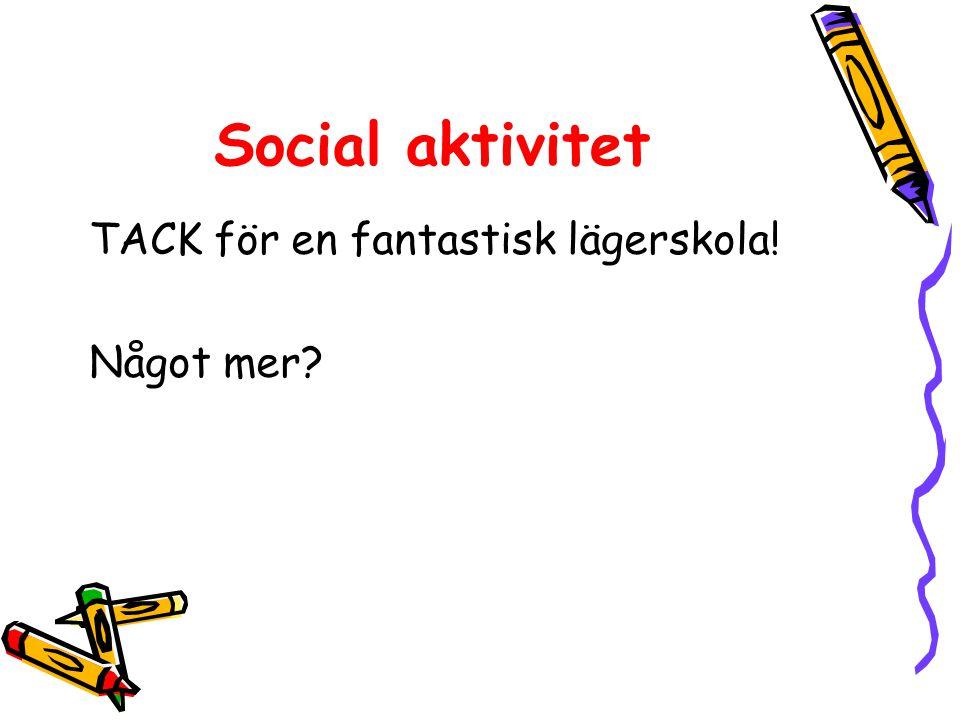 Social aktivitet TACK för en fantastisk lägerskola! Något mer