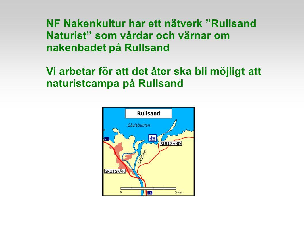 NF Nakenkultur har ett nätverk Rullsand Naturist som vårdar och värnar om nakenbadet på Rullsand