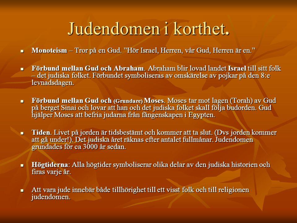 Judendomen i korthet. Monoteism – Tror på en Gud. Hör Israel, Herren, vår Gud, Herren är en.