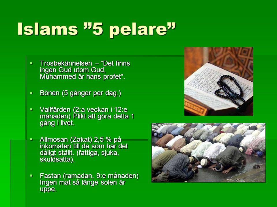 Islams 5 pelare Trosbekännelsen – Det finns ingen Gud utom Gud, Muhammed är hans profet . Bönen (5 gånger per dag.)