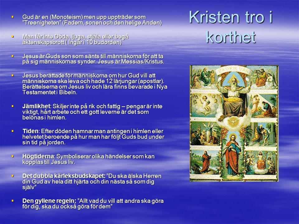 Gud är en (Monoteism) men upp uppträder som Treenigheten (Fadern, sonen och den helige Anden)
