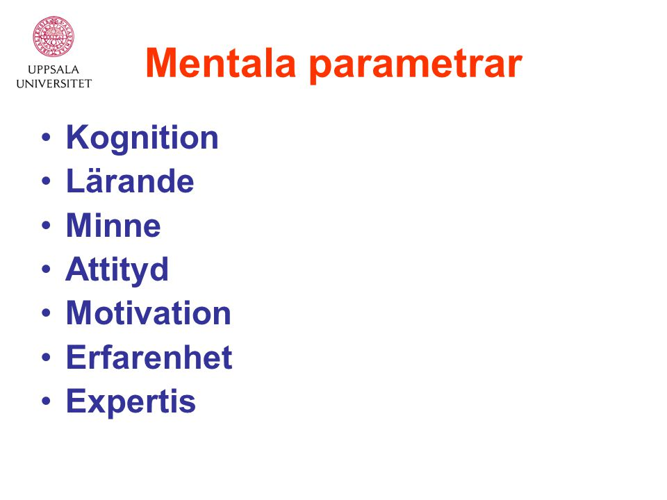 Mentala parametrar Kognition Lärande Minne Attityd Motivation