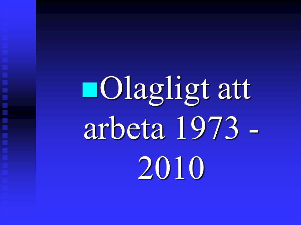 Olagligt att arbeta 1973 - 2010