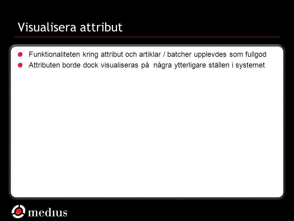 Visualisera attribut Funktionaliteten kring attribut och artiklar / batcher upplevdes som fullgod.