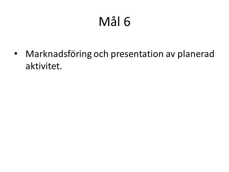 Mål 6 Marknadsföring och presentation av planerad aktivitet.