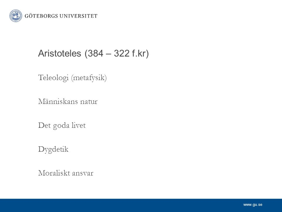 Aristoteles (384 – 322 f.kr) Teleologi (metafysik) Människans natur