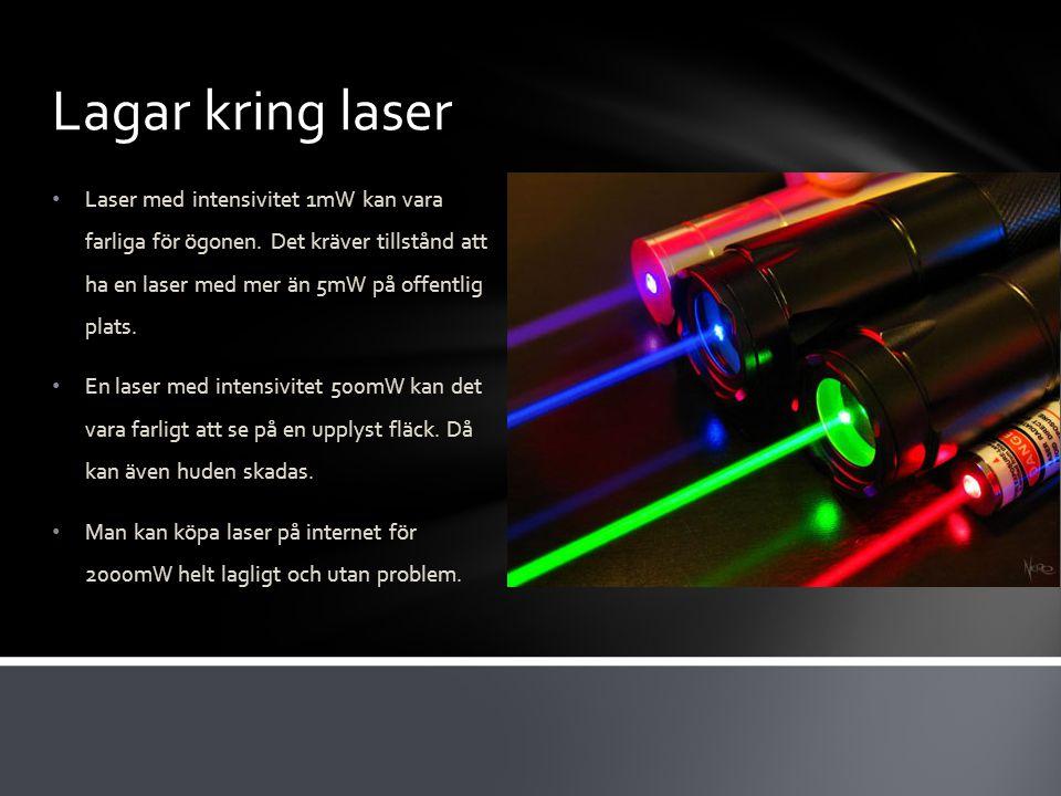 Lagar kring laser Laser med intensivitet 1mW kan vara farliga för ögonen. Det kräver tillstånd att ha en laser med mer än 5mW på offentlig plats.