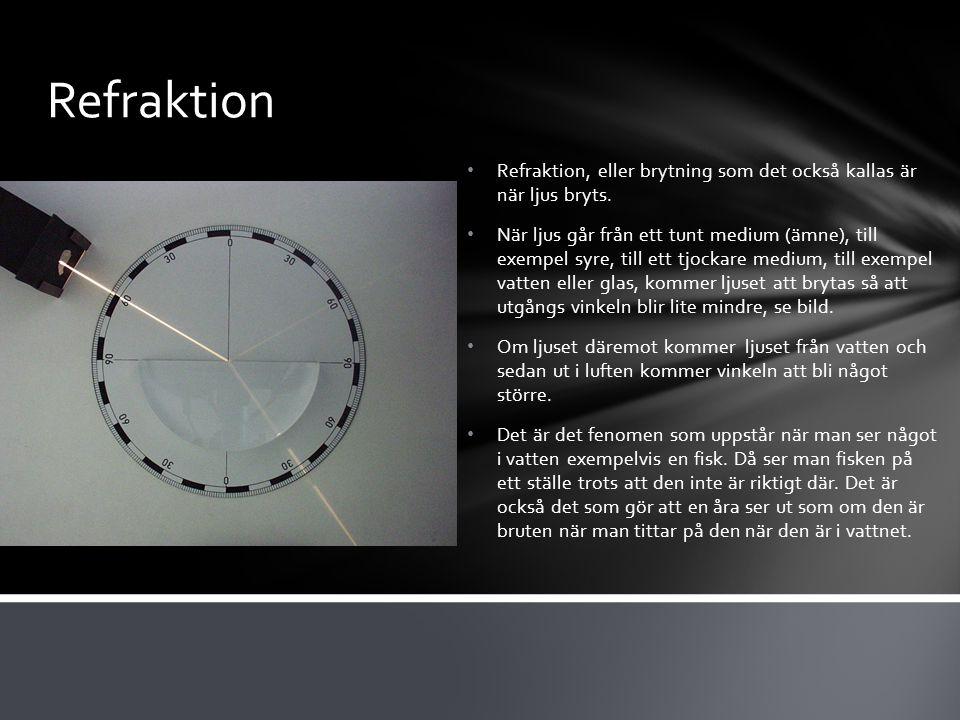Refraktion Refraktion, eller brytning som det också kallas är när ljus bryts.